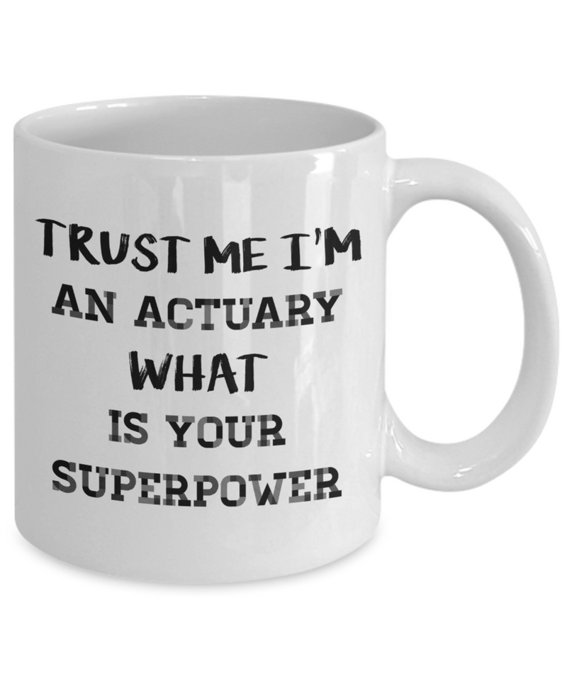 Trust Me I'm an Actuary What Is Your Superpower, 11Oz Coffee Mug for Dad, Grandpa, Husband From Son, Daughter, Wife for Coffee & Tea Lovers - Ribbon Canyon