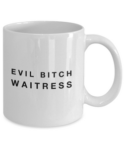 Evil Bitch Waitress, 11Oz Coffee Mug Unique Gift Idea for Him, Her, Mom, Dad - Perfect Birthday Gifts for Men or Women / Birthday / Christmas Present - Ribbon Canyon