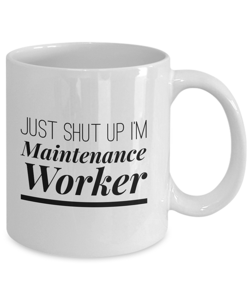 Just Shut Up I'm Maintenance Worker, 11Oz Coffee Mug Unique Gift Idea Coffee Mug - Father's Day / Birthday / Christmas Present - Ribbon Canyon