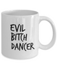 Funny Dancer Quote 11Oz Coffee Mug , Evil Bitch Dancer for Dad, Grandpa, Husband From Son, Daughter, Wife for Coffee & Tea Lovers - Ribbon Canyon