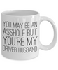 You May Be An Asshole But You'Re My Driver Husband, 11oz Coffee Mug  Dad Mom Inspired Gift - Ribbon Canyon