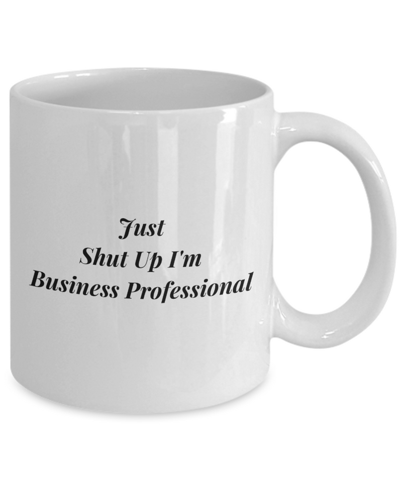 Funny Business Professional Quote 11Oz Coffee Mug , Just Shut Up I'm Business Professional for Dad, Grandpa, Husband From Son, Daughter, Wife for Coffee & Tea Lovers - Ribbon Canyon
