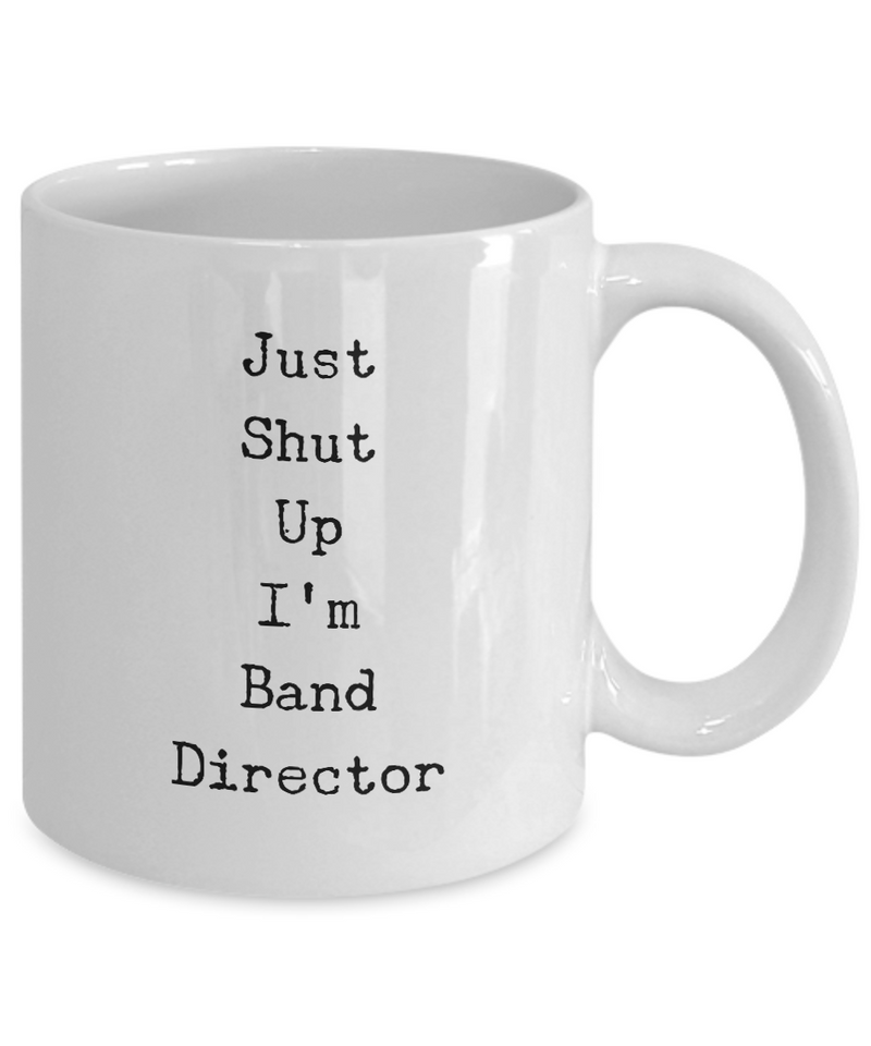 Just Shut Up I'm Band Director, 11Oz Coffee Mug Best Inspirational Gifts and Sarcasm Perfect Birthday Gifts for Men or Women / Birthday / Christmas Present - Ribbon Canyon
