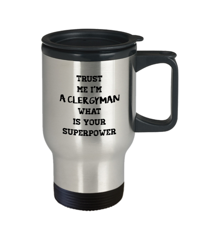 Trust Me I'm a Clergyman What Is Your Superpower, 14oz Travel Mug Family Freind Boss Birthday or Retirement - Ribbon Canyon