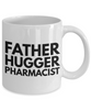 Father Hugger Pharmacist, 11oz Coffee Mug Best Inspirational Gifts - Ribbon Canyon