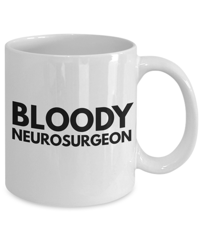 Bloody Neurosurgeon, 11oz Coffee Mug  Dad Mom Inspired Gift - Ribbon Canyon