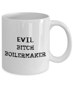Evil Bitch Boilermaker, 11Oz Coffee Mug Best Inspirational Gifts and Sarcasm Perfect Birthday Gifts for Men or Women / Birthday / Christmas Present - Ribbon Canyon