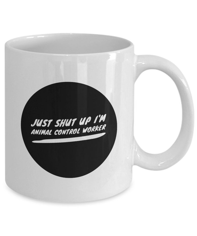 Funny Mug Just Shut Up I'm Animal Control Worker 11Oz Coffee Mug Funny Christmas Gift for Dad, Grandpa, Husband From Son, Daughter, Wife for Coffee & Tea Lovers Birthday Gift Ceramic - Ribbon Canyon