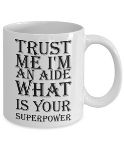 Funny Aide 11Oz Coffee Mug , Trust Me I'm an Aide What Is Your Superpower for Dad, Grandpa, Husband From Son, Daughter, Wife for Coffee & Tea Lovers - Ribbon Canyon