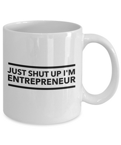 Just Shut Up I'm Entrepreneur, 11Oz Coffee Mug Best Inspirational Gifts and Sarcasm Perfect Birthday Gifts for Men or Women / Birthday / Christmas Present - Ribbon Canyon