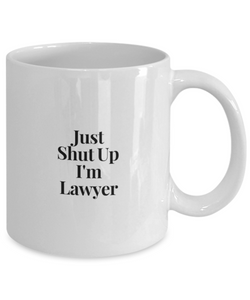 Funny Lawyer Quote 11Oz Coffee Mug , Just Shut Up I'm Lawyer for Dad, Grandpa, Husband From Son, Daughter, Wife for Coffee & Tea Lovers - Ribbon Canyon