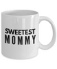 Sweetest Mommy - Inspired Gifts for Dad Mom Birthday Father or Mother Day   11oz Coffee Mug - Ribbon Canyon