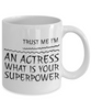 Trust Me I'm an Actress What Is Your Superpower, 11Oz Coffee Mug Best Inspirational Gifts and Sarcasm Perfect Birthday Gifts for Men or Women / Birthday / Christmas Present - Ribbon Canyon