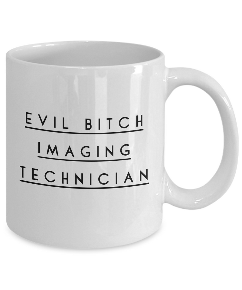 Evil Bitch Imaging Technician, 11Oz Coffee Mug Best Inspirational Gifts and Sarcasm Perfect Birthday Gifts for Men or Women / Birthday / Christmas Present - Ribbon Canyon