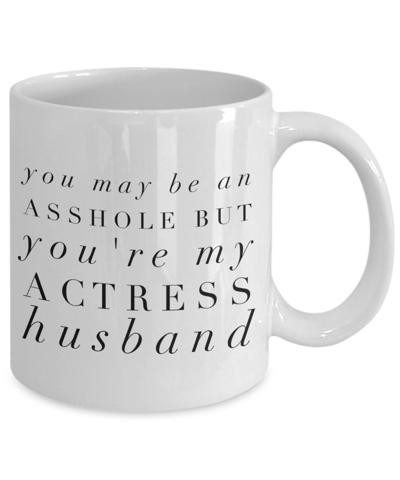 You May Be An Asshole But You'Re My Actress Husband Gag Gift for Coworker Boss Retirement or Birthday - Ribbon Canyon