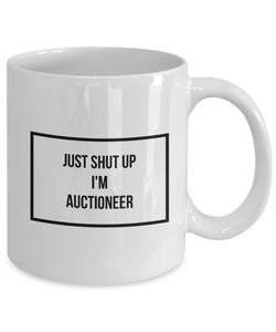Just Shut Up I'm Auctioneer, 11Oz Coffee Mug Best Inspirational Gifts and Sarcasm Perfect Birthday Gifts for Men or Women / Birthday / Christmas Present - Ribbon Canyon