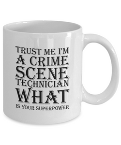 Trust Me I'm a Crime Scene Technician What Is Your Superpower, 11Oz Coffee Mug Unique Gift Idea Coffee Mug - Father's Day / Birthday / Christmas Present - Ribbon Canyon