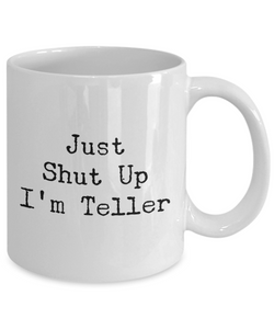 Just Shut Up I'm Teller, 11Oz Coffee Mug Best Inspirational Gifts and Sarcasm Perfect Birthday Gifts for Men or Women / Birthday / Christmas Present - Ribbon Canyon