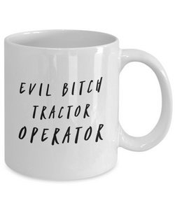 Evil Bitch Tractor Operator, 11Oz Coffee Mug Unique Gift Idea for Him, Her, Mom, Dad - Perfect Birthday Gifts for Men or Women / Birthday / Christmas Present - Ribbon Canyon