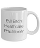 Funny Healthcare Practitioner Quote 11Oz Coffee Mug , Evil Bitch Healthcare Practitioner for Dad, Grandpa, Husband From Son, Daughter, Wife for Coffee & Tea Lovers - Ribbon Canyon
