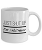 Just Shut Up I'm Arbitrator, 11Oz Coffee Mug Best Inspirational Gifts and Sarcasm Perfect Birthday Gifts for Men or Women / Birthday / Christmas Present - Ribbon Canyon
