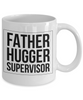 Father Hugger Supervisor, 11oz Coffee Mug  Dad Mom Inspired Gift - Ribbon Canyon