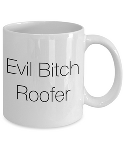 Evil Bitch Roofer, 11Oz Coffee Mug Best Inspirational Gifts and Sarcasm Perfect Birthday Gifts for Men or Women / Birthday / Christmas Present - Ribbon Canyon