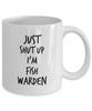 Funny Mug Just Shut Up I'm Fish Warden 11Oz Coffee Mug Funny Christmas Gift for Dad, Grandpa, Husband From Son, Daughter, Wife for Coffee & Tea Lovers Birthday Gift Ceramic - Ribbon Canyon