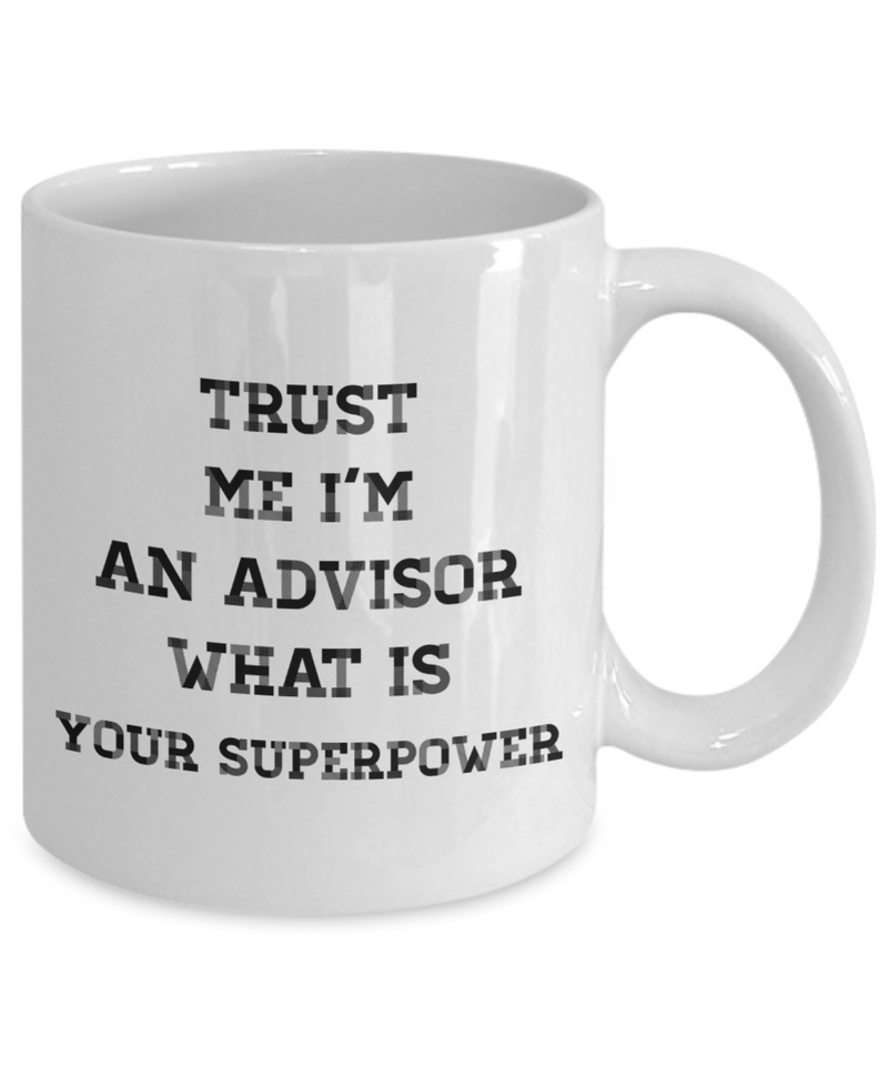 Trust Me I'm an Advisor What Is Your Superpower, 11Oz Coffee Mug Best Inspirational Gifts and Sarcasm Perfect Birthday Gifts for Men or Women / Birthday / Christmas Present - Ribbon Canyon