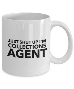 Just Shut Up I'm Collections Agent, 11Oz Coffee Mug Unique Gift Idea Coffee Mug - Father's Day / Birthday / Christmas Present - Ribbon Canyon