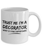 Trust Me I'm a Decorator What Is Your Superpower, 11Oz Coffee Mug Unique Gift Idea for Him, Her, Mom, Dad - Perfect Birthday Gifts for Men or Women / Birthday / Christmas Present - Ribbon Canyon