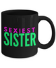Sexiest Sister - Family Gag Gifts For Mom or Dad Birthday Father or Mother Day -   11oz Coffee Mug - Ribbon Canyon