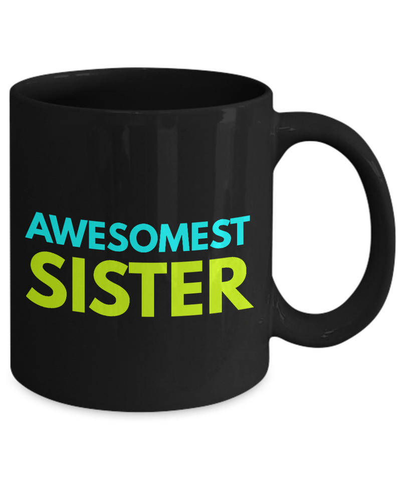 Awesomest Sister - Family Gag Gifts For Mom or Dad Birthday Father or Mother Day -   11oz Coffee Mug - Ribbon Canyon