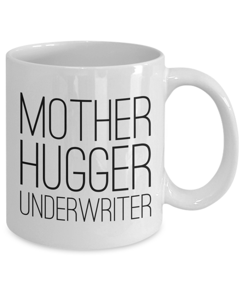 Mother Hugger Underwriter  11oz Coffee Mug Best Inspirational Gifts - Ribbon Canyon