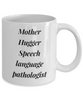 Mother Hugger Speech Language Pathologist Gag Gift for Coworker Boss Retirement or Birthday - Ribbon Canyon