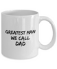 Greatest Man We Call Dad, 11Oz Coffee Mug for Dad, Grandpa, Husband From Son, Daughter, Wife for Coffee & Tea Lovers - Ribbon Canyon