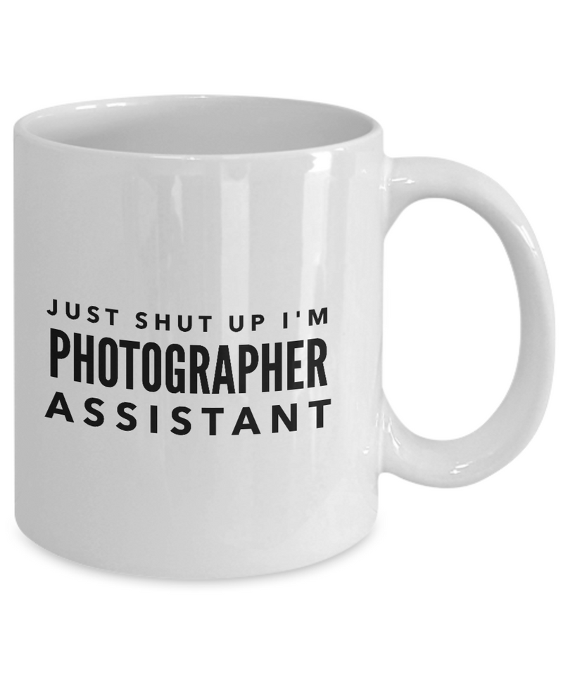 Just Shut Up I'm Photographer Assistant, 11Oz Coffee Mug Unique Gift Idea Coffee Mug - Father's Day / Birthday / Christmas Present - Ribbon Canyon