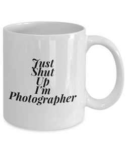 Funny Photographer 11Oz Coffee Mug , Just Shut Up I'm Photographer for Dad, Grandpa, Husband From Son, Daughter, Wife for Coffee & Tea Lovers - Ribbon Canyon