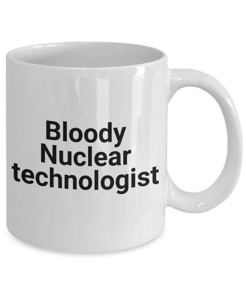 Bloody Nuclear Technologist, 11oz Coffee Mug  Dad Mom Inspired Gift - Ribbon Canyon