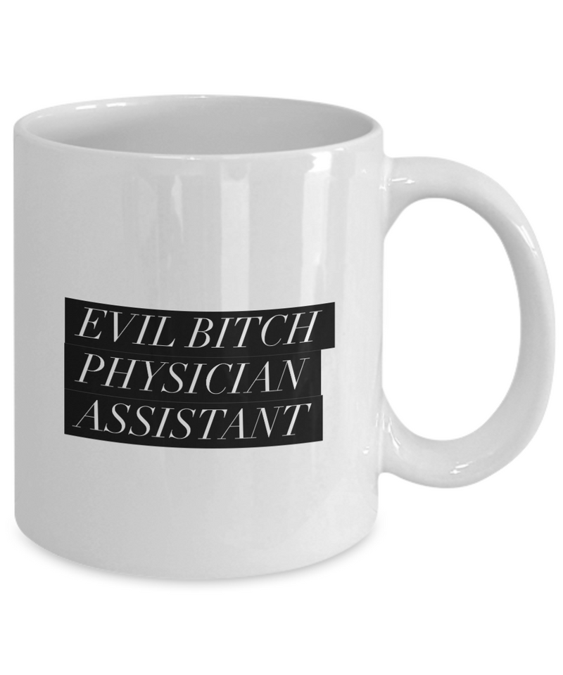 Funny Physician Assistant Quote 11Oz Coffee Mug , Evil Bitch Physician Assistant for Dad, Grandpa, Husband From Son, Daughter, Wife for Coffee & Tea Lovers - Ribbon Canyon