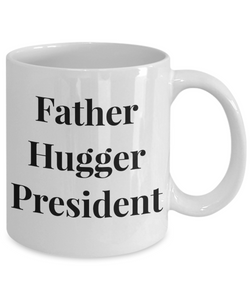 Father Hugger President, 11oz Coffee Mug Gag Gift for Coworker Boss Retirement or Birthday - Ribbon Canyon