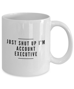 Just Shut Up I'm Account Executive, 11Oz Coffee Mug for Dad, Grandpa, Husband From Son, Daughter, Wife for Coffee & Tea Lovers - Ribbon Canyon