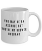 You May Be An Asshole But You'Re My Brewer Husband  11oz Coffee Mug Best Inspirational Gifts - Ribbon Canyon
