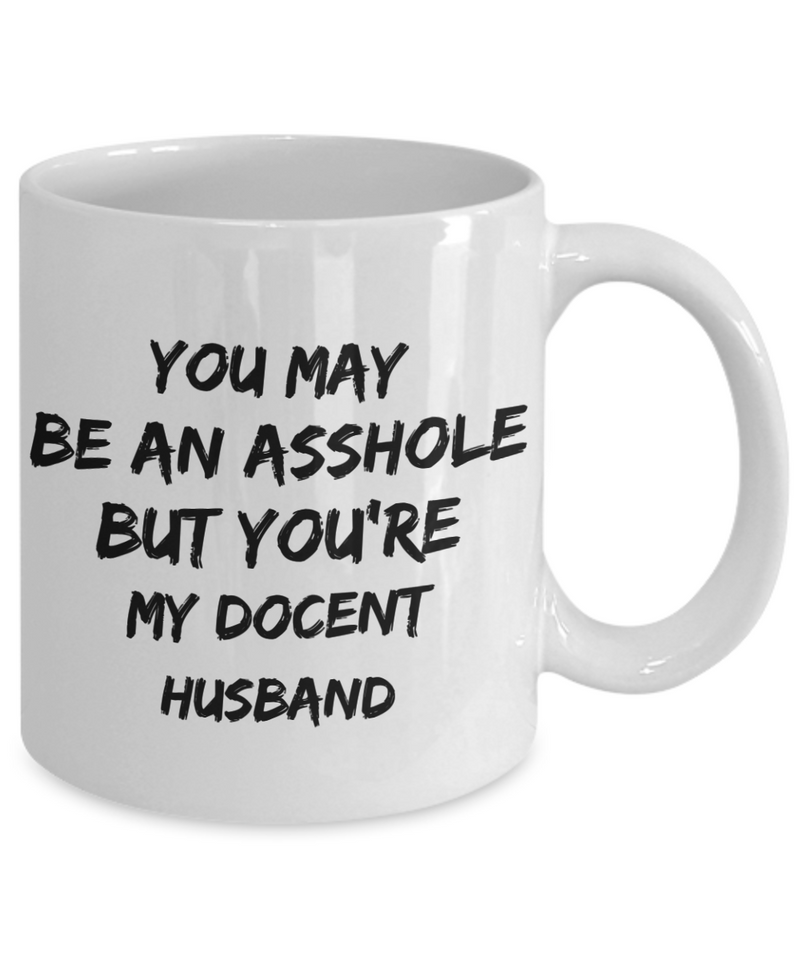 You May Be An Asshole But You'Re My Docent Husband Gag Gift for Coworker Boss Retirement or Birthday - Ribbon Canyon
