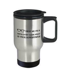 Trust Me I'm a Data Entry Clerk What Is Your Superpower, 14oz Travel Mug Family Freind Boss Birthday or Retirement - Ribbon Canyon