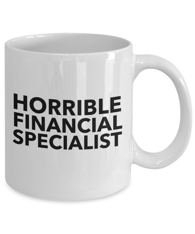 Horrible Financial Specialist, 11oz Coffee Mug Gag Gift for Coworker Boss Retirement or Birthday - Ribbon Canyon