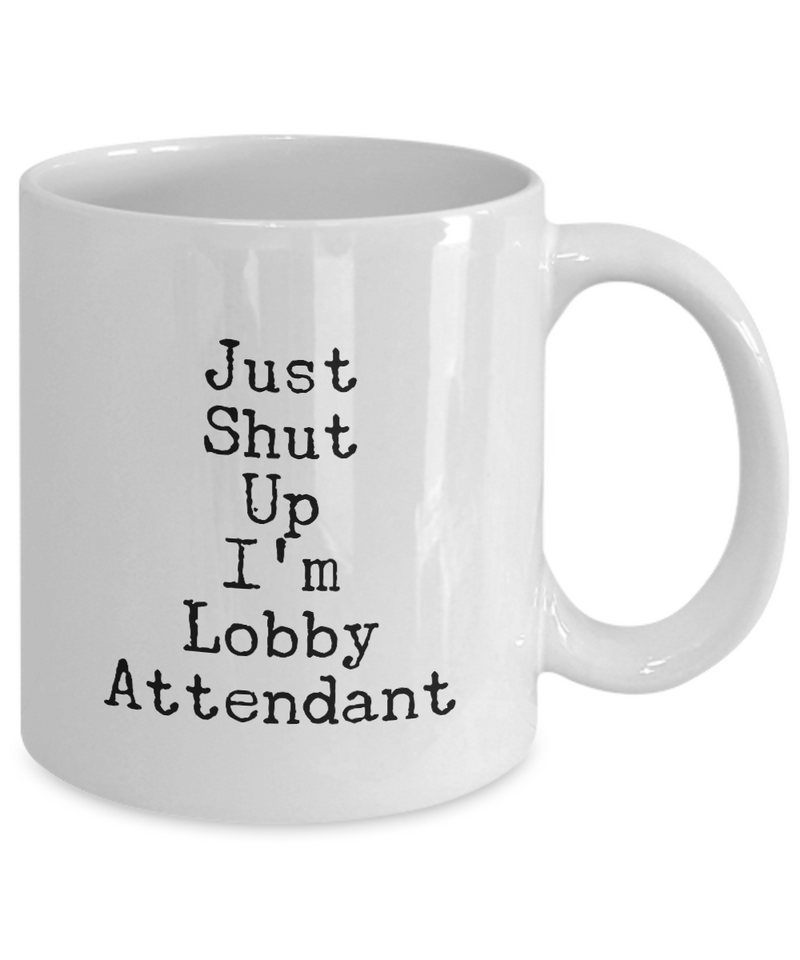 Just Shut Up I'm Lobby Attendant, 11Oz Coffee Mug Unique Gift Idea for Him, Her, Mom, Dad - Perfect Birthday Gifts for Men or Women / Birthday / Christmas Present - Ribbon Canyon