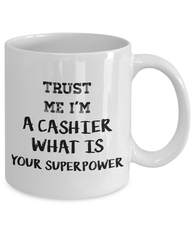 Funny Cashier Quote 11Oz Coffee Mug , Trust Me I'm a Cashier What Is Your Superpower for Dad, Grandpa, Husband From Son, Daughter, Wife for Coffee & Tea Lovers - Ribbon Canyon