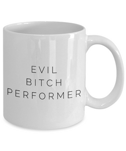 Evil Bitch Performer, 11Oz Coffee Mug Unique Gift Idea for Him, Her, Mom, Dad - Perfect Birthday Gifts for Men or Women / Birthday / Christmas Present - Ribbon Canyon