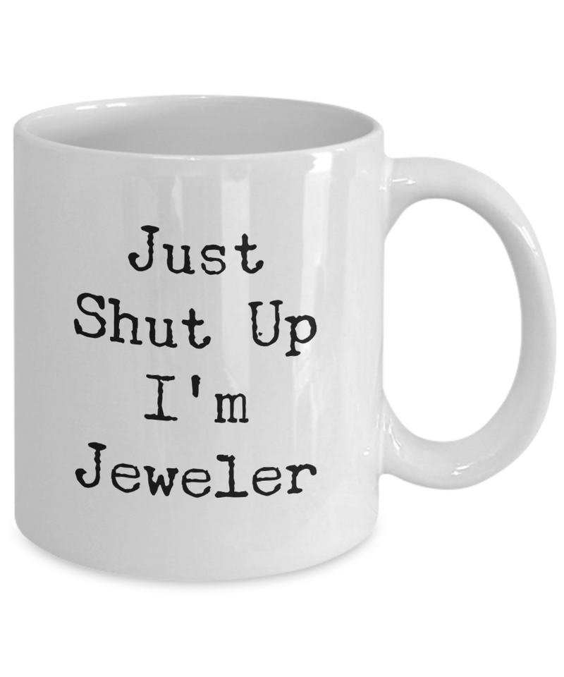 Just Shut Up I'm Jeweler, 11Oz Coffee Mug for Dad, Grandpa, Husband From Son, Daughter, Wife for Coffee & Tea Lovers - Ribbon Canyon